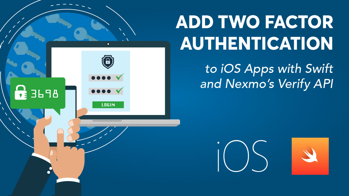 Add Two-Factor Authentication to iOS Apps with Swift and Nexmo's Verify API