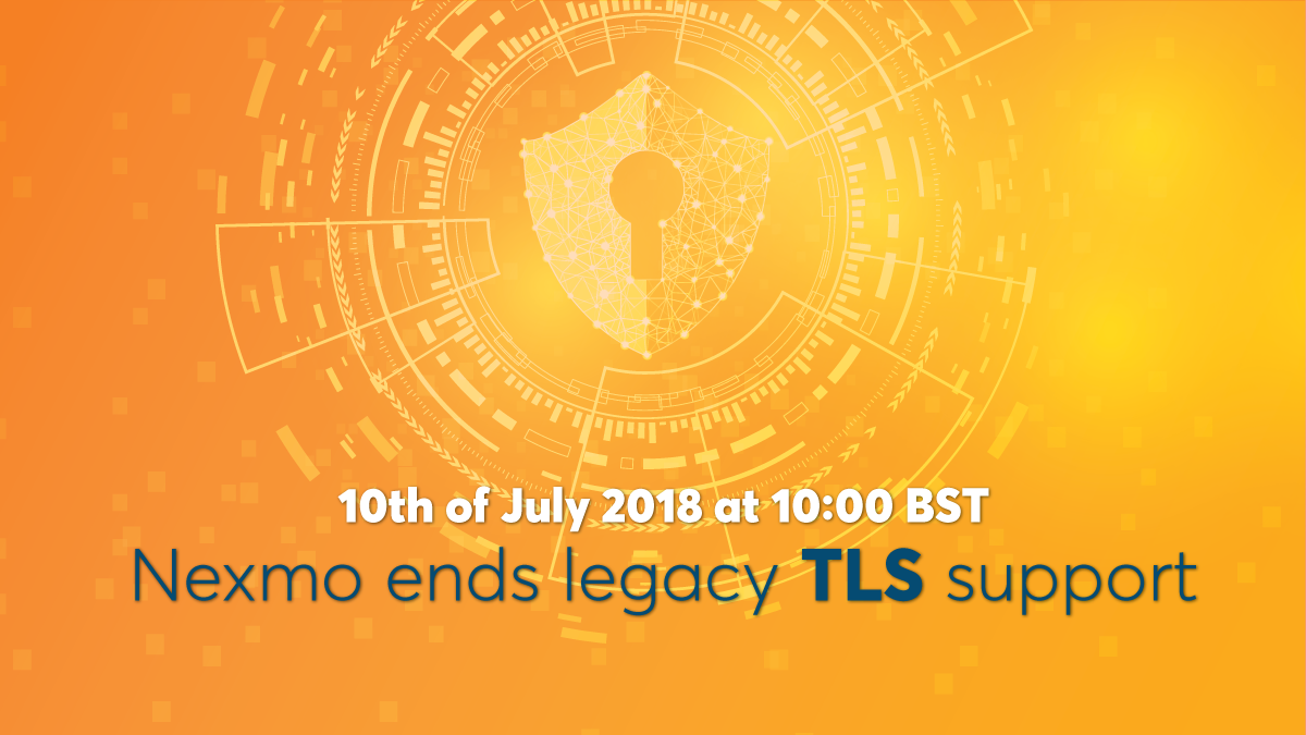 Nexmo Protects Customers by Ending Support for Legacy TLS Protocols